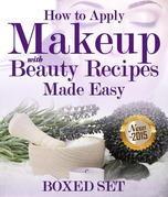How to Apply Makeup With Beauty Recipes Made Easy: 3 Books In 1 Boxed Set