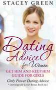 Dating Advice for Women: Get Him and Keep Him Guide for Girls: Girly Power Dating Advice * Astrology for Lover Bonus Book incl.