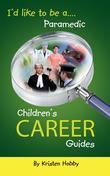I'd like to be a Paramedic: Children's Career Guides