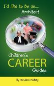 I'd like to be an Architect: CHildren's Career Guides