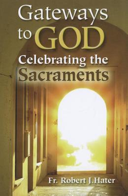Gateways to God: Celebrating the Sacraments
