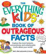 The Everything KIDS' Book of Outrageous Facts
