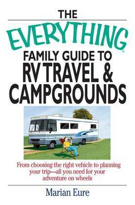 The Everything Family Guide To RV Travel And Campgrounds
