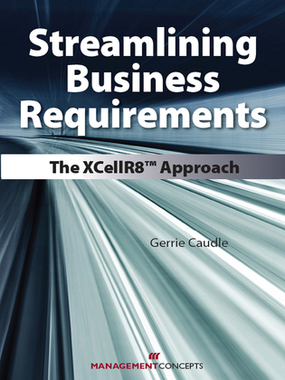 Streamlining Business Requirements: The XCellR8 Approach: The XCellR8 Approach