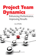 Project Team Dynamics: Enhancing Performance, Improving Results: Enhancing Performance, Improving Results