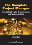 The Complete Project Manager: Integrating People, Organizational, and Technical Skills: Integrating People, Organizational, and Technical Skills
