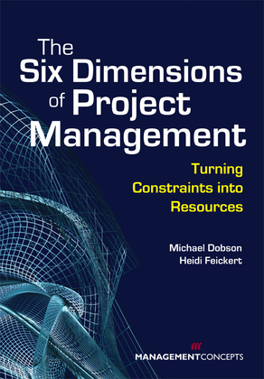 The Six Dimensions of Project Management: Turning Constraints into Resources: Turning Constraints into Resources