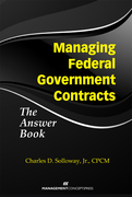 Managing Federal Government Contracts: The Answer Book