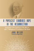A Physicist Examines Hope in the Resurrection: Examination of the Significance of the Work of John C. Polkinghorne for the Mission of the Church