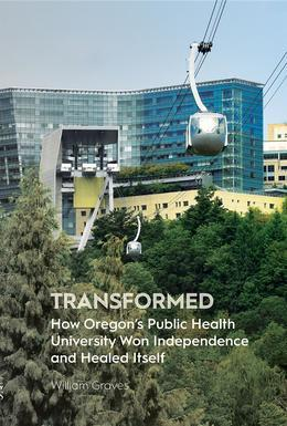 Transformed: How Oregon's Public Health University Won Independence and Healed Itself
