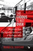 The Exodus is Not Over: Migrations from the Ruptured Homelands of Northeast India