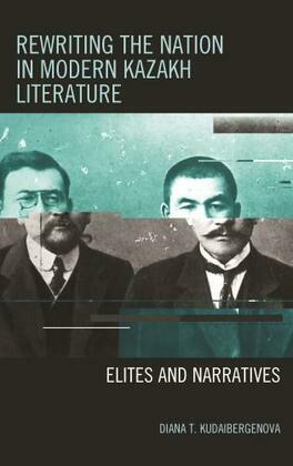 Rewriting the Nation in Modern Kazakh Literature: Elites and Narratives