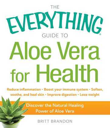 The Everything Guide to Aloe Vera for Health