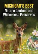 Michigan's Best Nature Centers and Wilderness Preserves and Why to Go