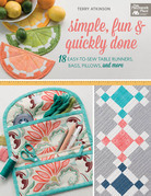 Simple, Fun & Quickly Done: 18 Easy-to-Sew Table Runners, Bags, Pillows, and More