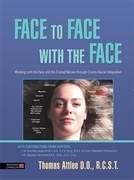 Face to Face with the Face: Working with the Face and the Cranial Nerves through Cranio-Sacral Integration