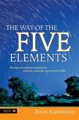The Way of the Five Elements: 52 weeks of powerful acupoints for physical, emotional, and spiritual health