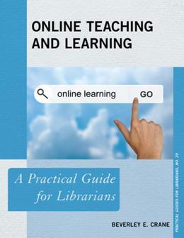 Online Teaching and Learning: A Practical Guide for Librarians