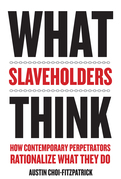 What Slaveholders Think: How Contemporary Perpetrators Rationalize What They Do