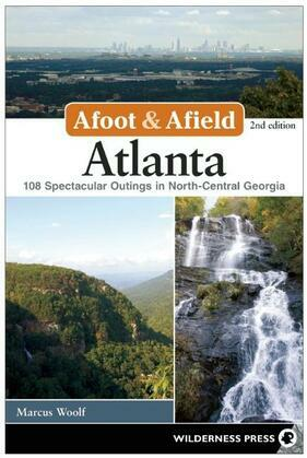 Afoot and Afield: Atlanta: 108 Spectacular Outings in North-Central Georgia