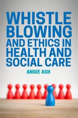 Whistleblowing and Ethics in Health and Social Care