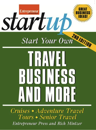 Start Your Own Travel Business: Cruises, Adventure Travel, Tours, Senior Travel