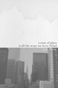 A Man of Glass & All the Ways We Have Failed