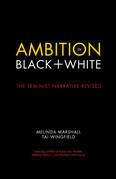 Ambition in Black + White: The Feminist Narrative Revised