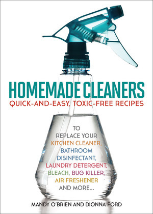 A Homemade Cleaners: Quick-and-Easy, Toxin-Free Recipes to Replace Your Kitchen Cleaner, Bathroom Disinfectant, Laundry Detergent, Bleach, Bug Killer