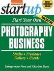 Start Your Own Photography Business: Studio, Freelance, Gallery, Events
