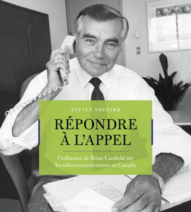 Répondre à l¿appel: L'influence de Brian Canfield sur les télécommunications au Canada