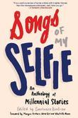 Songs of My Selfie: An Anthology of Millennial Stories