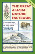 The Great Alaska Nature Factbook: A Guide to the State's Remarkable Animals, Plants, and Natural Features