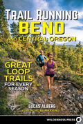 Trail Running Bend and Central Oregon: Great Loop Trails for Every Season