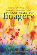 Transformative Imagery: Cultivating the Imagination for Healing, Change, and Growth