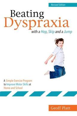 Beating Dyspraxia with a Hop, Skip and a Jump: A Simple Exercise Program to Improve Motor Skills at Home and School  Revised Edition