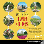 Walking Twin Cities: 34 Tours Exploring Historic Neighborhoods, Lakeside Parks, Gangster Hideouts, Dive Bars, and Cultural Centers of Minneapolis and