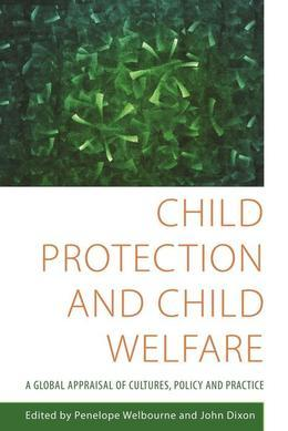 Child Protection and Child Welfare: A Global Appraisal of Cultures, Policy and Practice