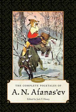 The Complete Folktales of A. N. Afanas'ev: Volume I
