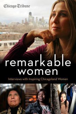 Remarkable Women: Interviews with Inspiring Chicagoland Women
