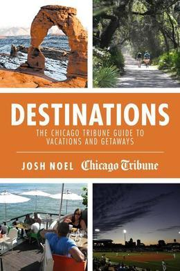 Destinations: The Chicago Tribune Guide to Vacations and Getaways