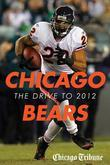 Chicago Bears: The Drive to 2012: An In-Depth Guide to Off-season Moves and Pre-season News