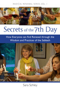 Secrets of the 7th Day: How Everyone Can Find Renewal Through the Wisdom and Practices of the Sabbath