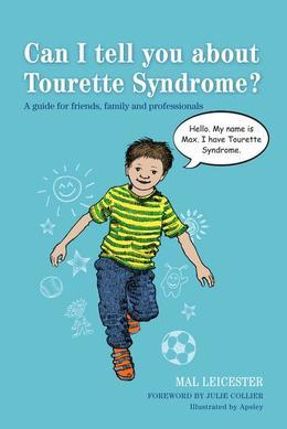 Can I tell you about Tourette Syndrome?: A guide for friends, family and professionals