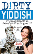 "Dirty Yiddish: Everyday Slang from ""What's Up?"" to ""F*%# Off!"""