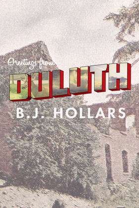 Greetings from Duluth: Essays on Destruction