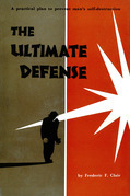 The Ultimate Defense: A Practical Plan to Prevent Man's Self-Destruction
