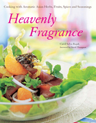 Heavenly Fragrance: Cooking with Aromatic Asian Herbs, Fruits, Spices and Seasonings