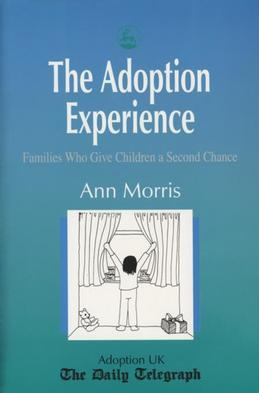 The Adoption Experience: Families Who Give Children a Second Chance