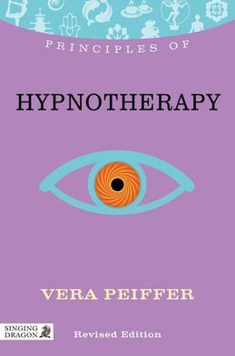 Principles of Hypnotherapy: What it is, how it works, and what it can do for you Revised Edition